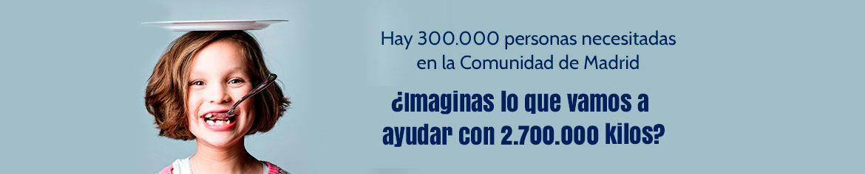 Hay 300.000 personas necesitadas en la Comunidad de Madrid ¿Imaginas lo que podríamos ayudar con 3.000.000 de kilos?